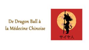 De Dragon Ball à la Médecine Chinoise