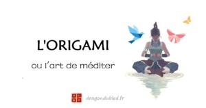 Origami, un outil de méditation