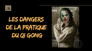 LES DANGERS DE LA PRATIQUE DU QI GONG